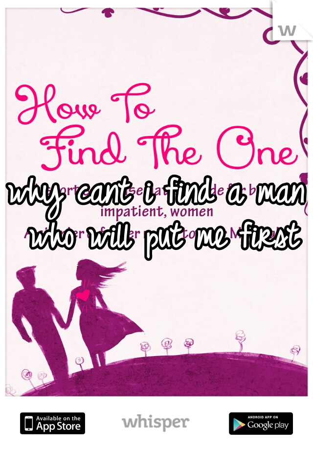 why cant i find a man who will put me first