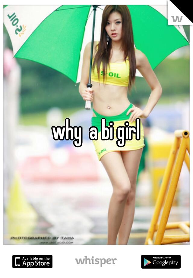 why  a bi girl
