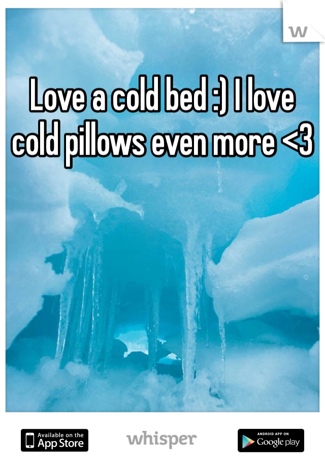 Love a cold bed :) I love cold pillows even more <3