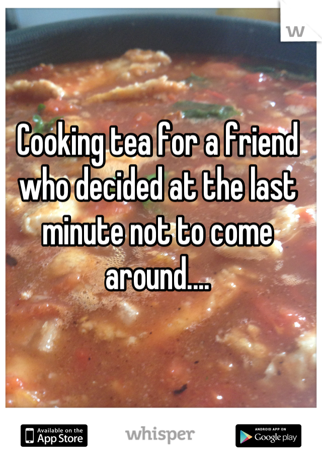 Cooking tea for a friend who decided at the last minute not to come around....