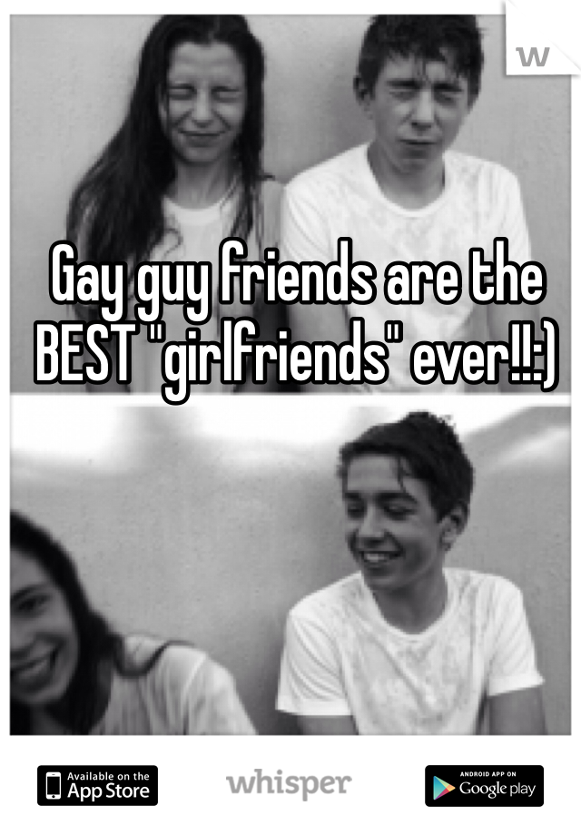 """Gay guy friends are the BEST """"girlfriends"""" ever!!:)"""