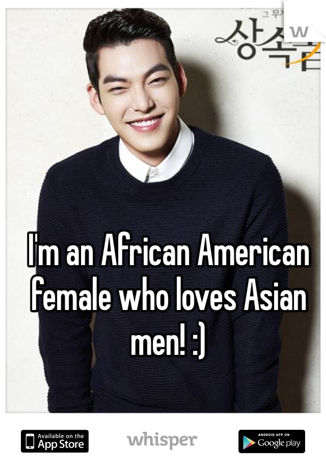 I'm an African American female who loves Asian men! :)