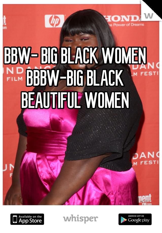 BBW- BIG BLACK WOMEN BBBW-BIG BLACK BEAUTIFUL WOMEN