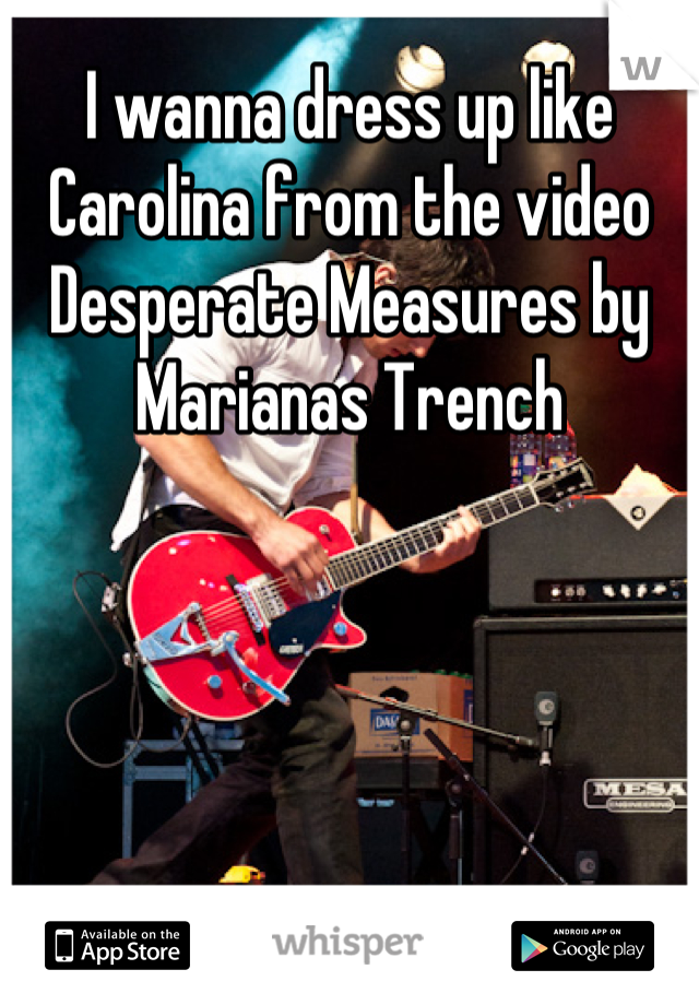 I wanna dress up like Carolina from the video Desperate Measures by Marianas Trench