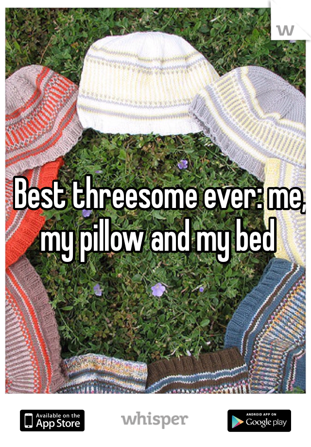 Best threesome ever: me, my pillow and my bed