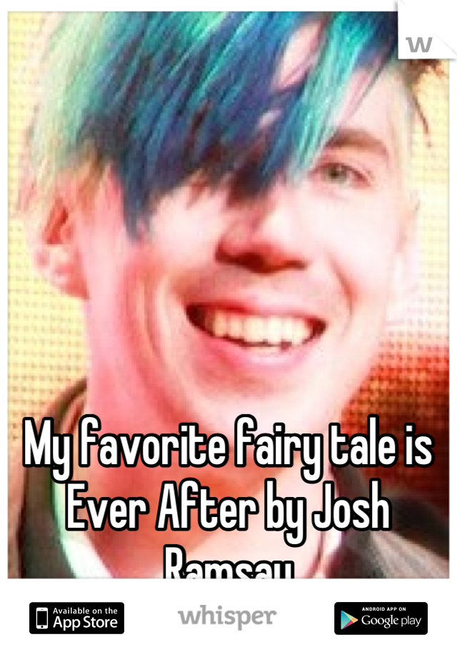 My favorite fairy tale is Ever After by Josh Ramsay