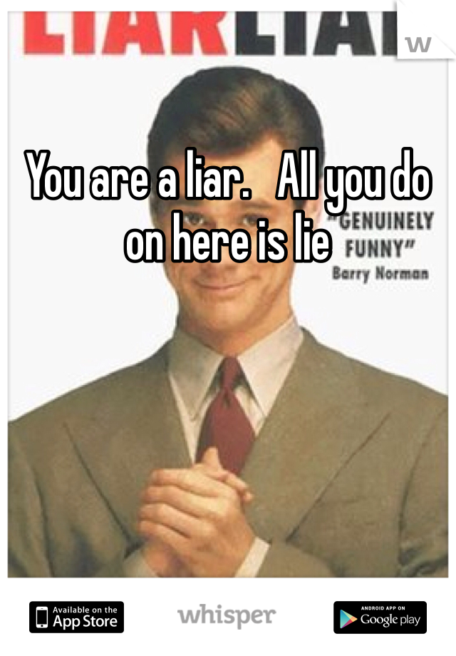 You are a liar.   All you do on here is lie