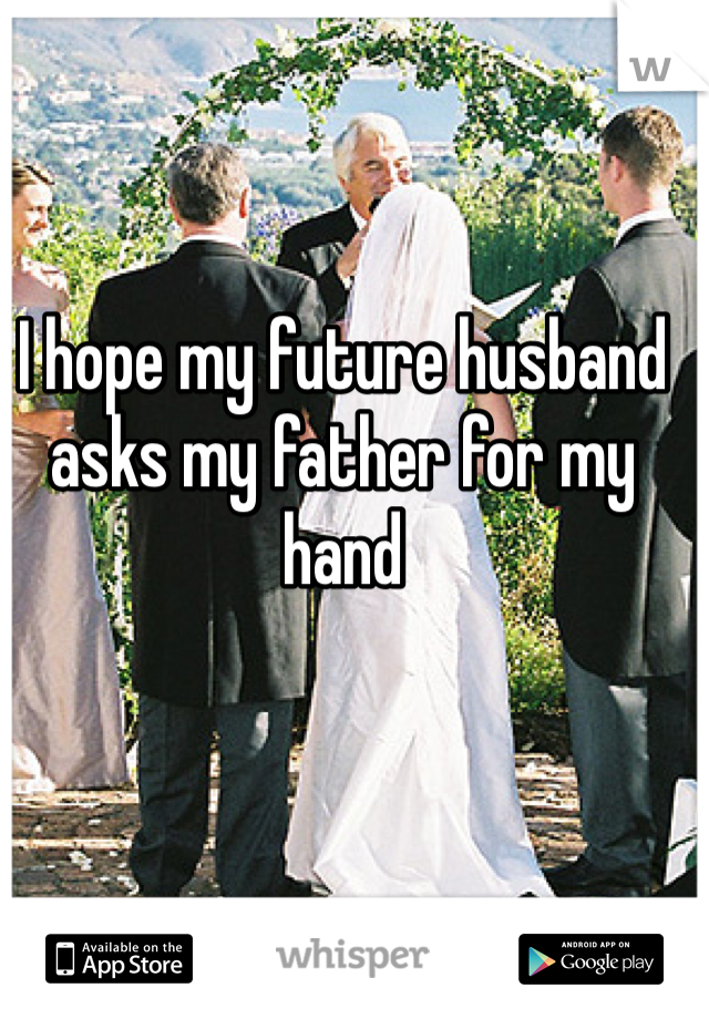 I hope my future husband asks my father for my hand