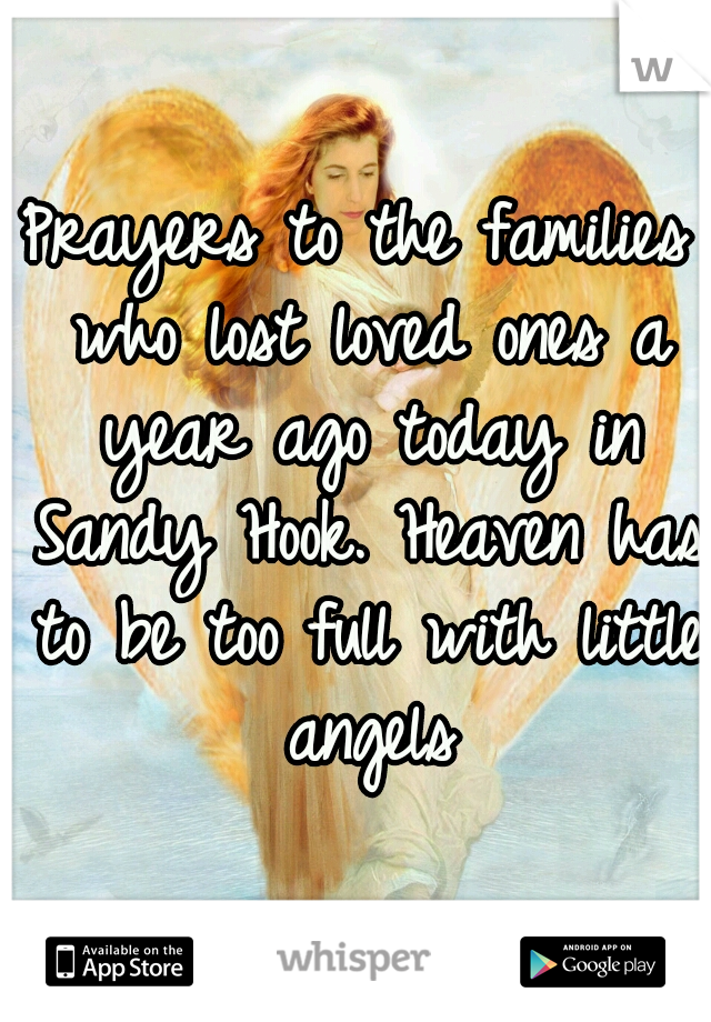 Prayers to the families who lost loved ones a year ago today in Sandy Hook. Heaven has to be too full with little angels