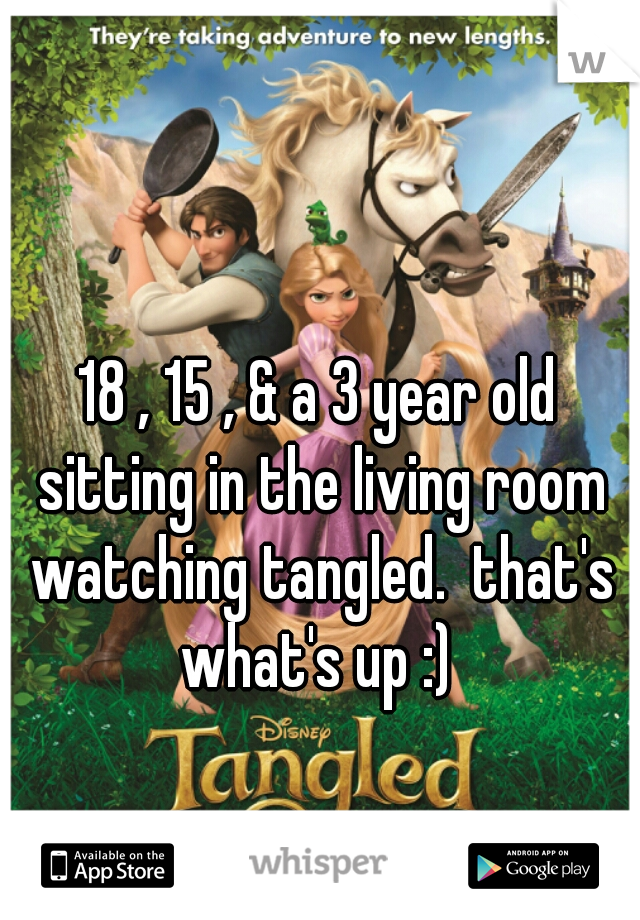 18 , 15 , & a 3 year old sitting in the living room watching tangled.  that's what's up :)