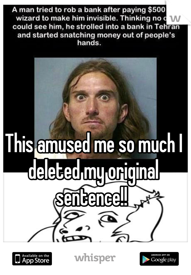 This amused me so much I deleted my original sentence!!