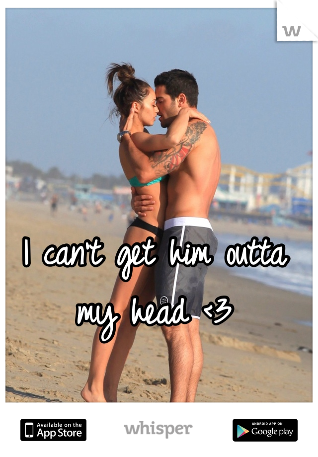 I can't get him outta my head <3