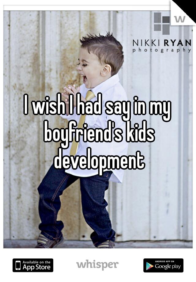I wish I had say in my boyfriend's kids development