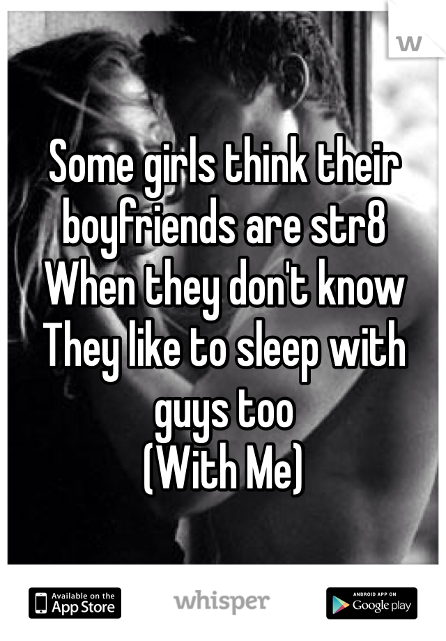 Some girls think their boyfriends are str8 When they don't know They like to sleep with guys too (With Me)