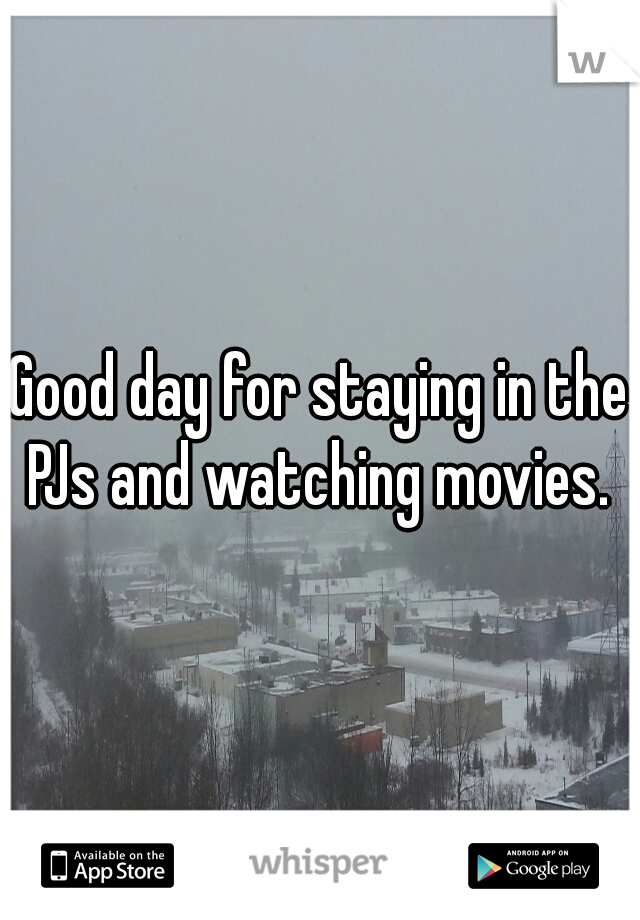 Good day for staying in the PJs and watching movies.