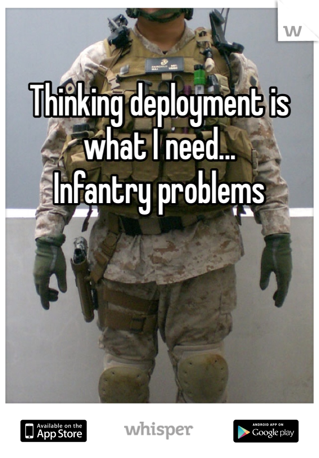 Thinking deployment is what I need... Infantry problems