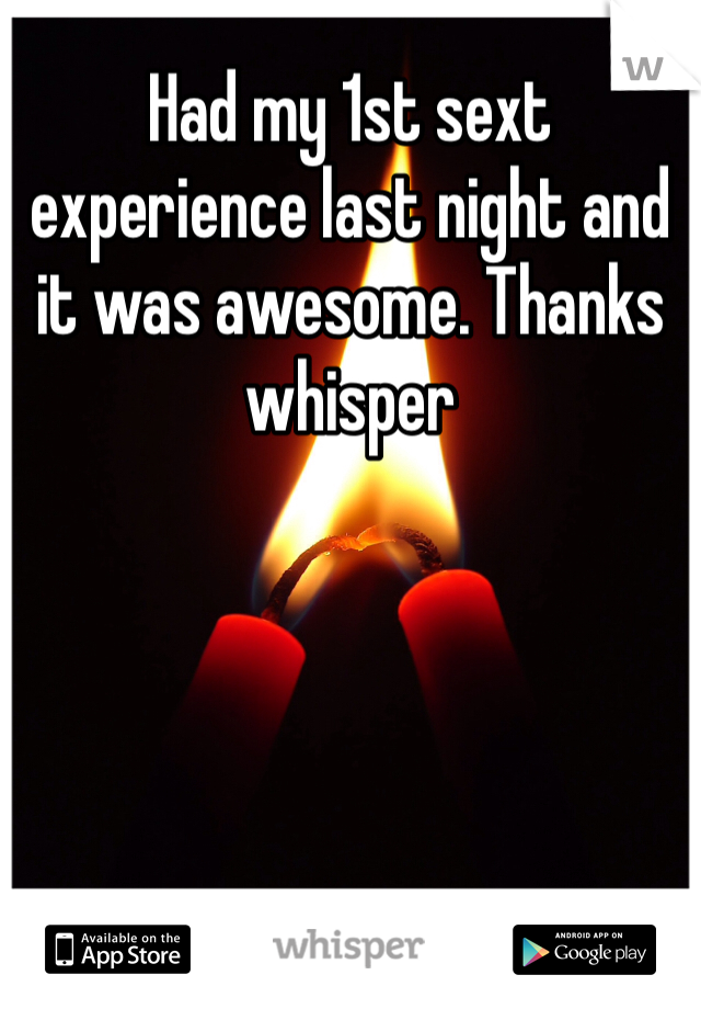 Had my 1st sext experience last night and it was awesome. Thanks whisper