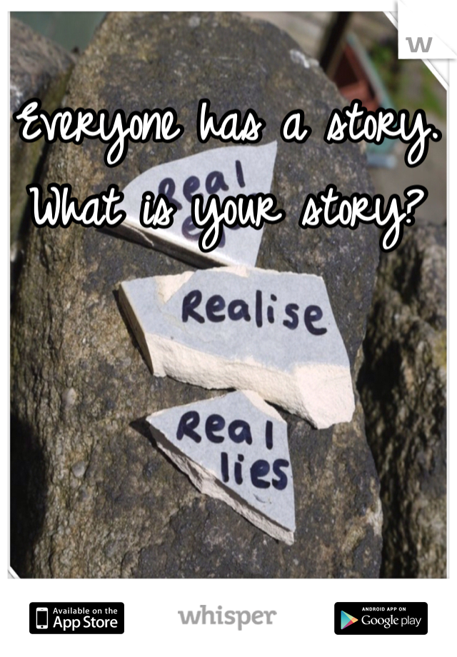 Everyone has a story. What is your story?