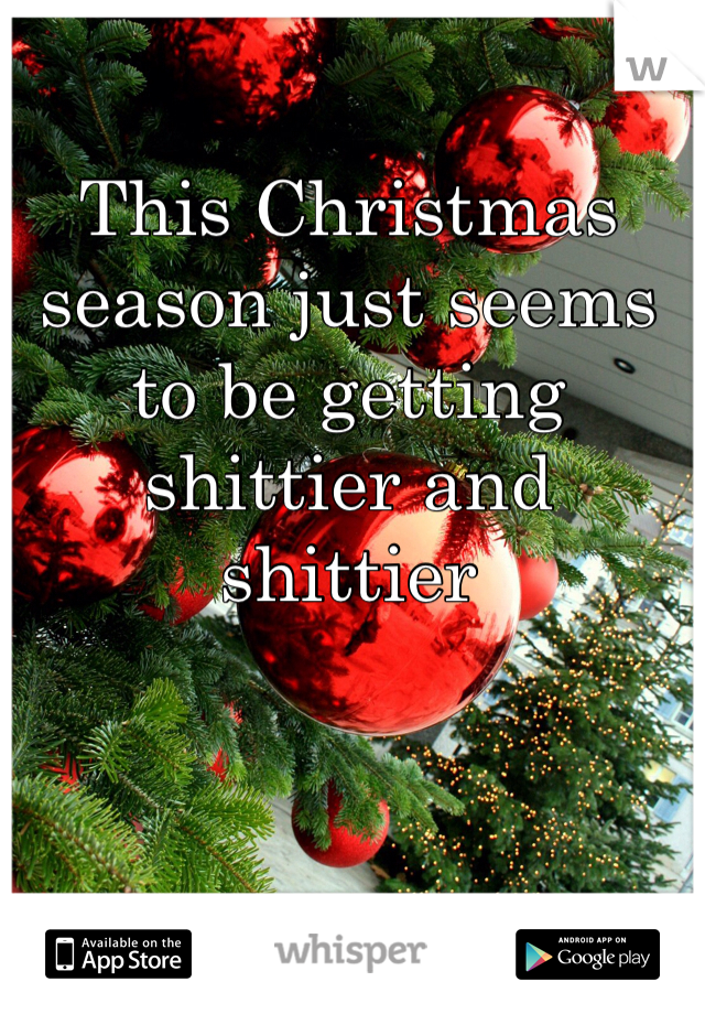 This Christmas season just seems to be getting shittier and shittier