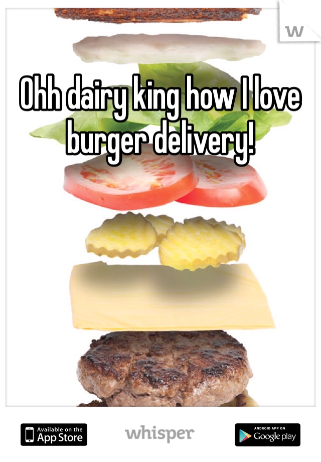 Ohh dairy king how I love burger delivery!