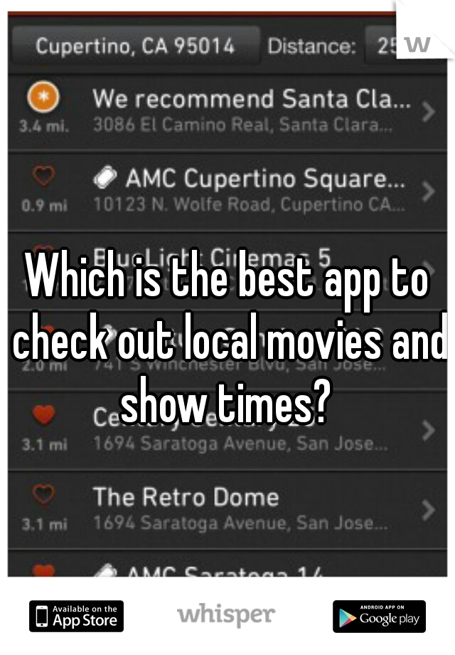 Which is the best app to check out local movies and show times?
