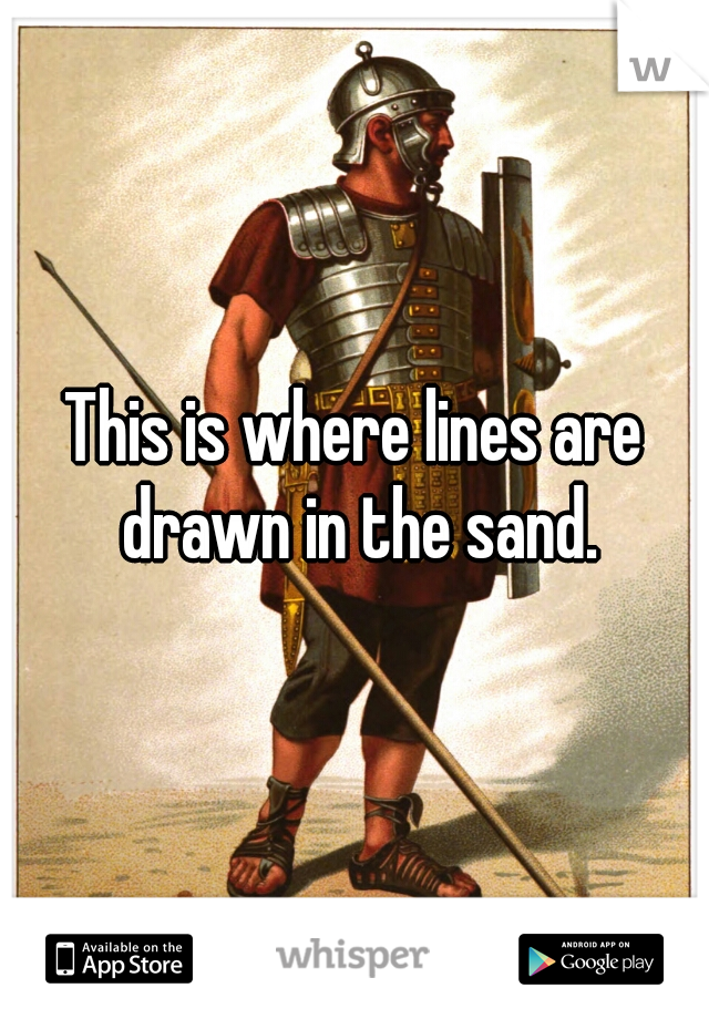 This is where lines are drawn in the sand.