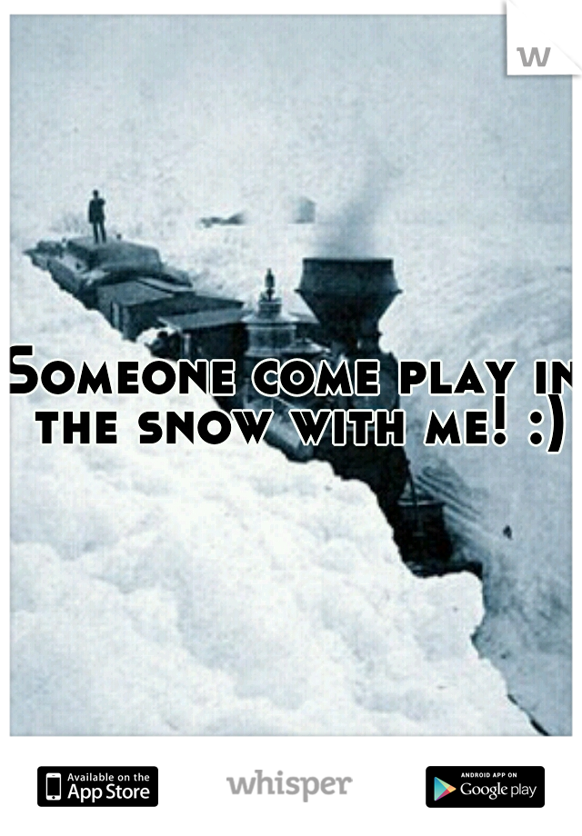 Someone come play in the snow with me! :)