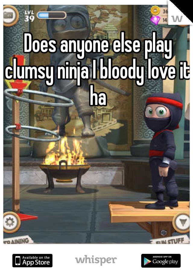 Does anyone else play clumsy ninja I bloody love it ha