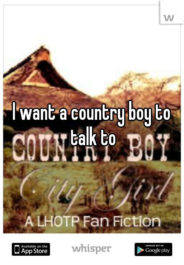 I want a country boy to talk to
