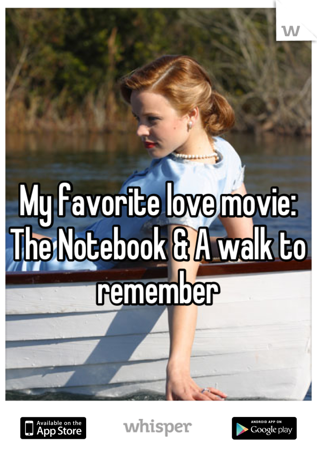 My favorite love movie: The Notebook & A walk to remember