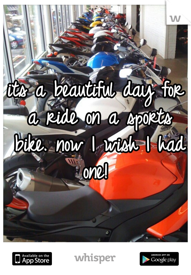 its a beautiful day for a ride on a sports bike. now I wish I had one!