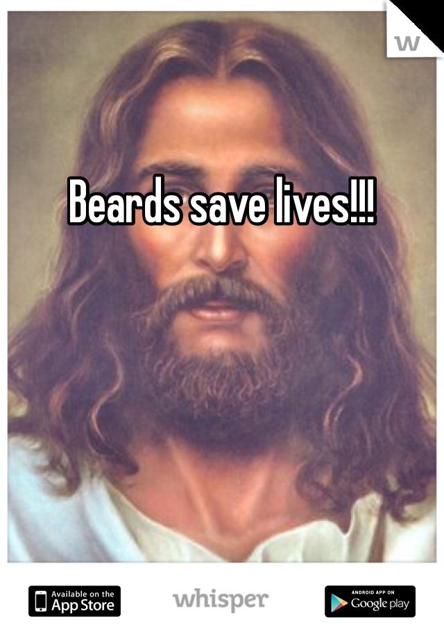 Beards save lives!!!