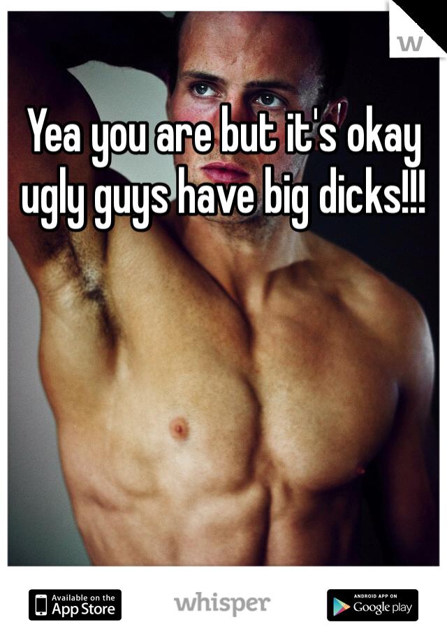 With big guys dicks ugly How Do