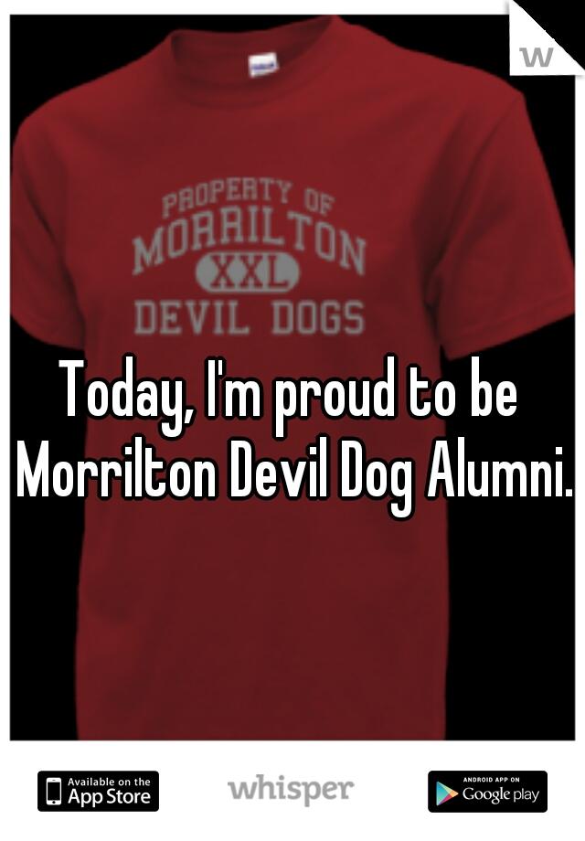 Today, I'm proud to be Morrilton Devil Dog Alumni.