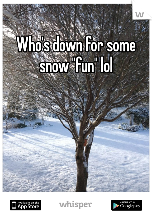"""Who's down for some snow """"fun"""" lol"""