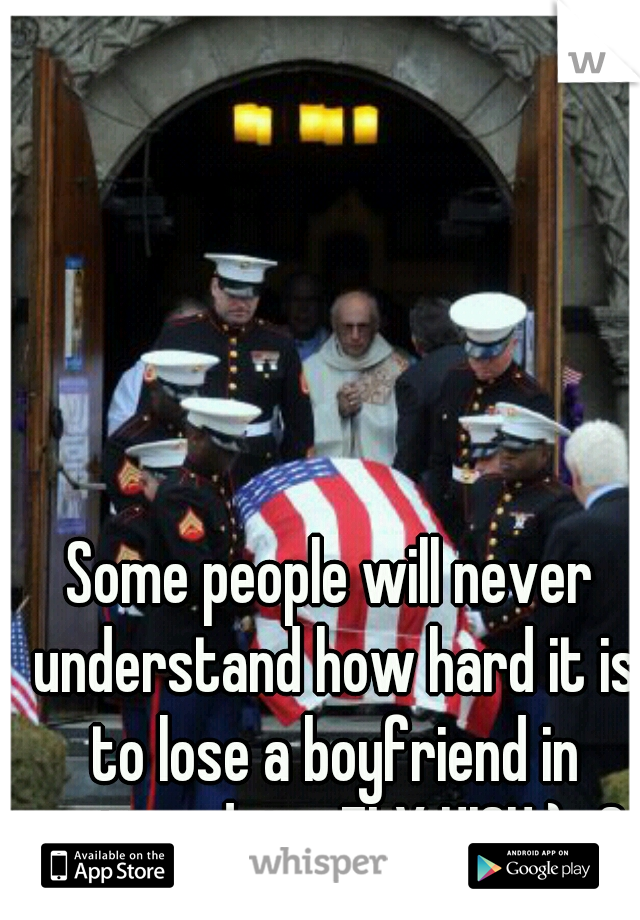 Some people will never understand how hard it is to lose a boyfriend in active duty. FLY HIGH:)<3