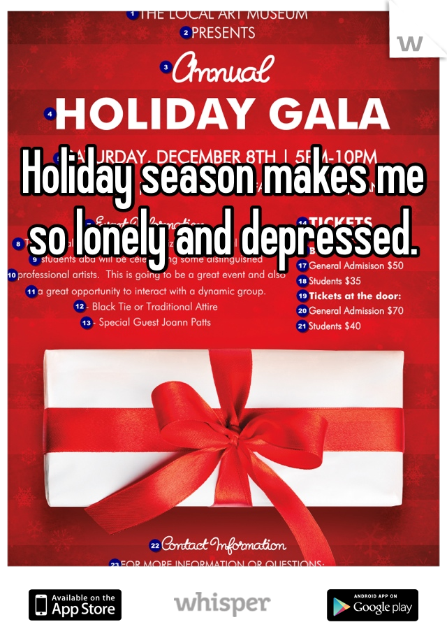 Holiday season makes me so lonely and depressed.