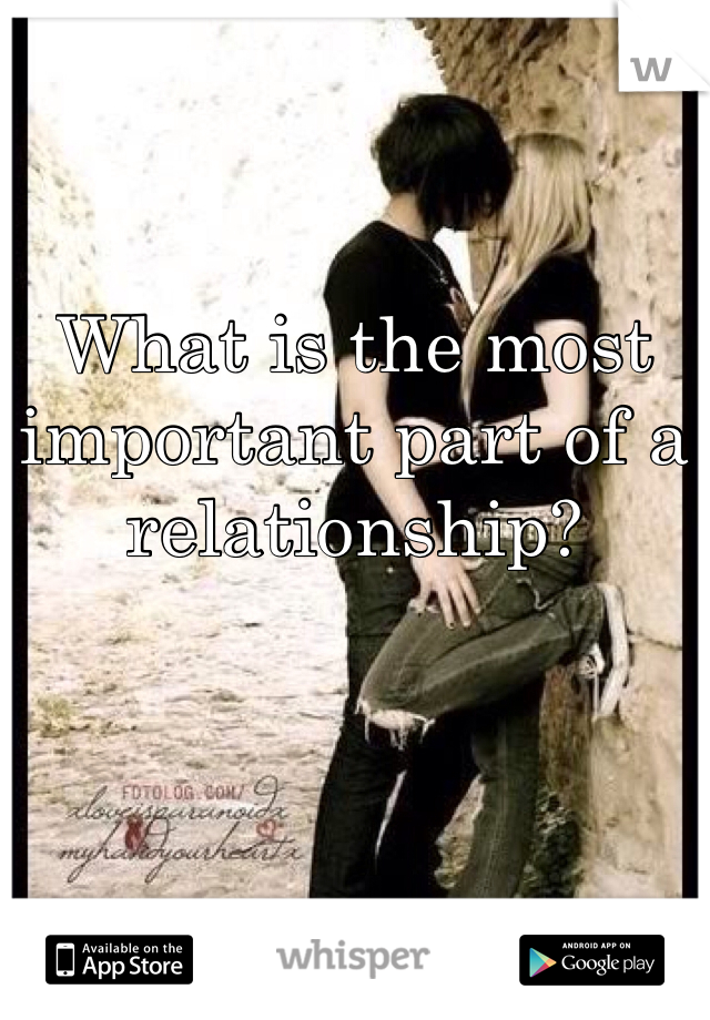 What is the most important part of a relationship?