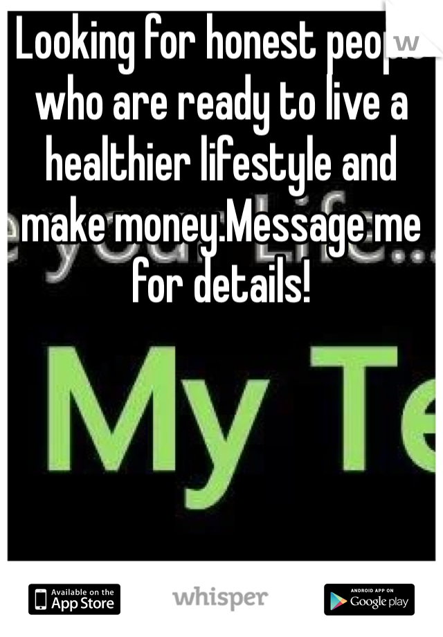 Looking for honest people who are ready to live a healthier lifestyle and make money.Message me for details!