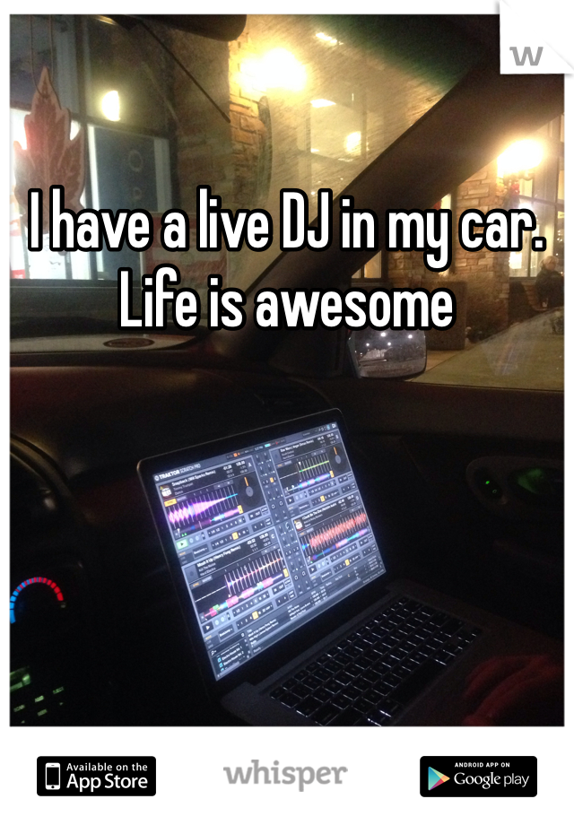 I have a live DJ in my car. Life is awesome