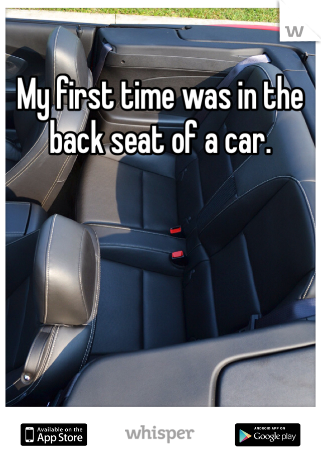 My first time was in the back seat of a car.