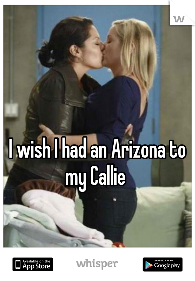 I wish I had an Arizona to my Callie