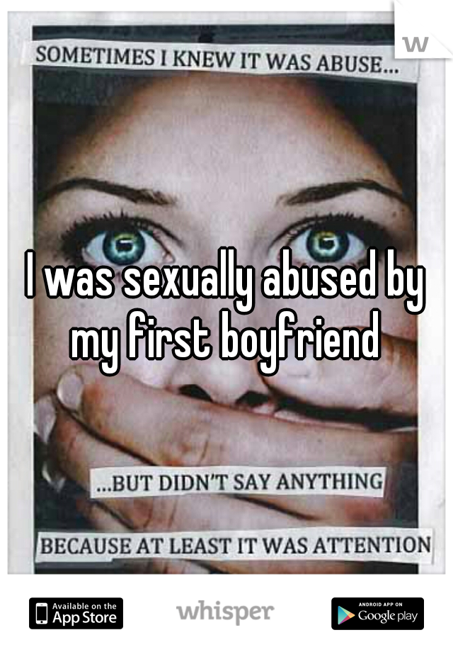 I was sexually abused by my first boyfriend