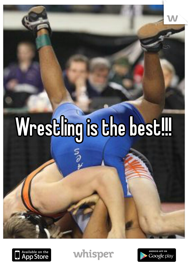 Wrestling is the best!!!