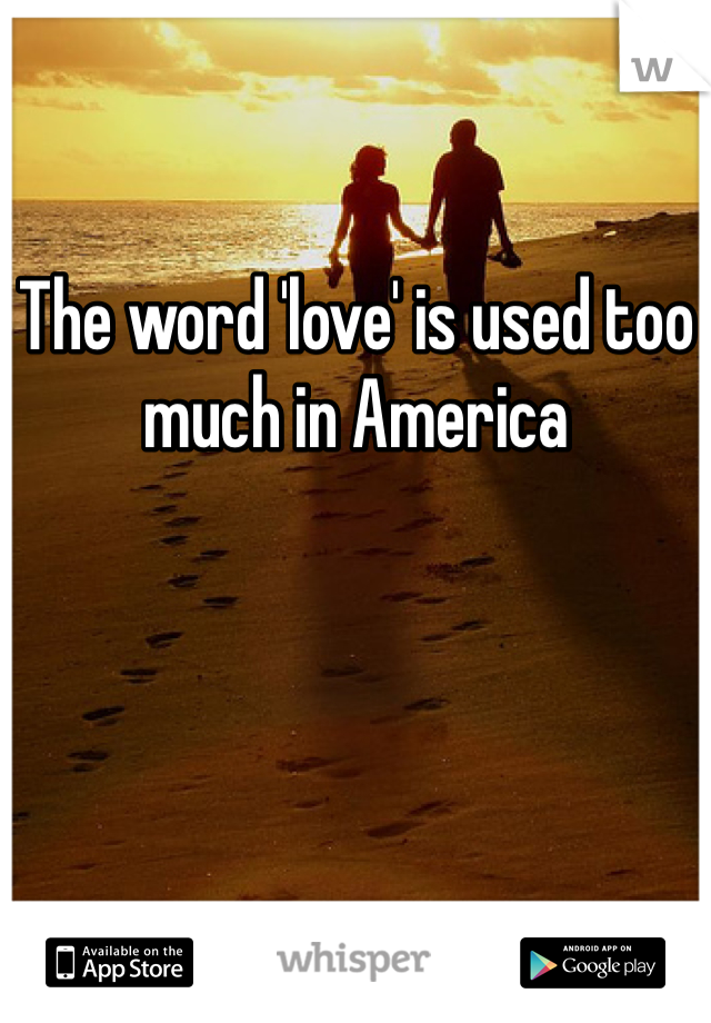 The word 'love' is used too much in America