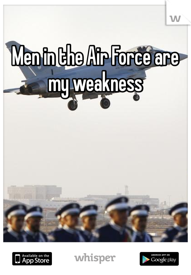 Men in the Air Force are my weakness