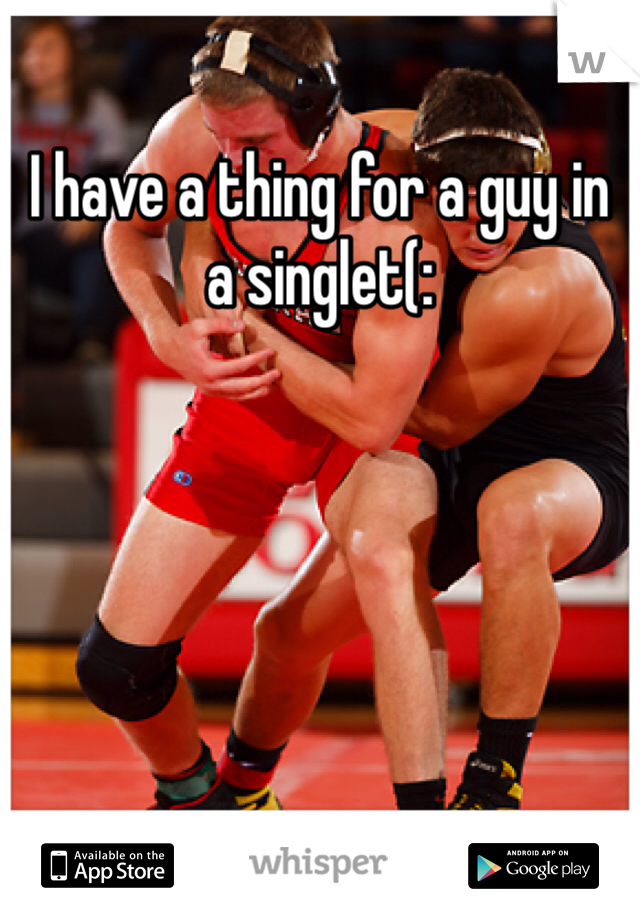 I have a thing for a guy in a singlet(: