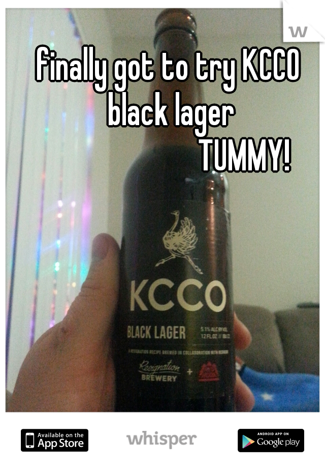 finally got to try KCCO black lager                         TUMMY!