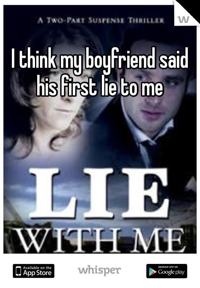 I think my boyfriend said his first lie to me