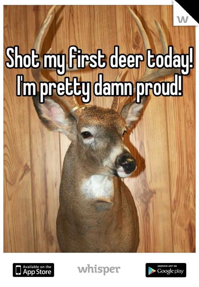 Shot my first deer today! I'm pretty damn proud!